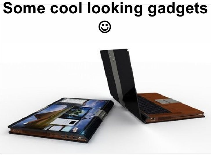 Some cool looking gadgets  