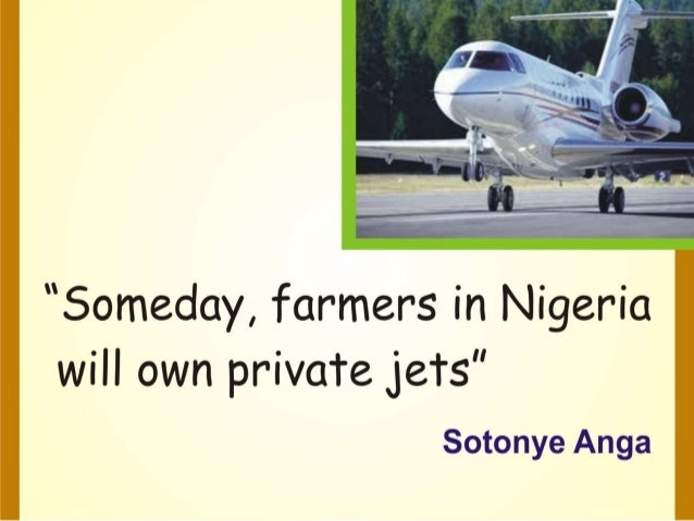 Someday farmers in nigeria will own private jet by sotonye anga