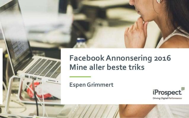 Facebook Annonsering 2016 Mine aller beste triks Espen Grimmert