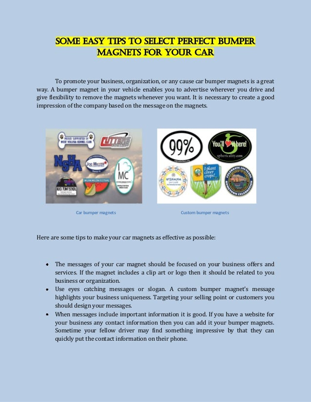 Some Easy Tips to Select Perfect Bumper Magnets for your Car To promote your business, organization, or any cause car bump...