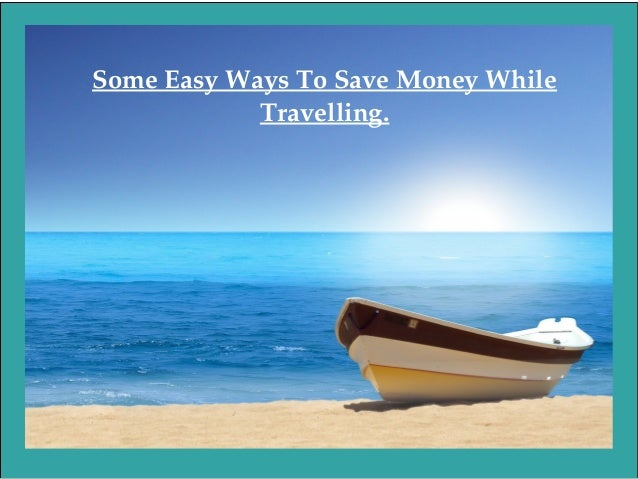 Some Easy Ways To Save Money While  Travelling.