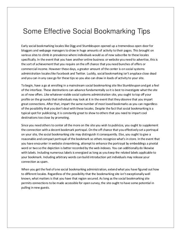 Some Effective Social Bookmarking Tips Early social bookmarking locales like Digg and Stumbleupon opened up a tremendous o...