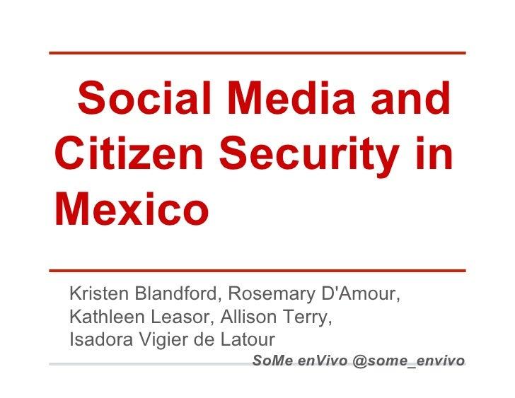 Social Media andCitizen Security inMexicoKristen Blandford, Rosemary DAmour,Kathleen Leasor, Allison Terry,Isadora Vigier ...