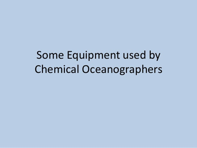 Some Equipment used by Chemical Oceanographers