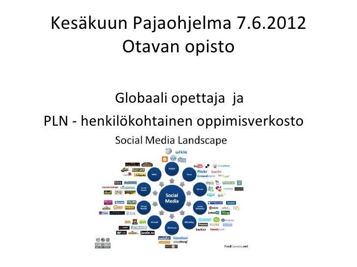 Kesäkuun Pajaohjelma 7.6.2012       Otavan opisto           Globaali opettaja jaPLN - henkilökohtainen oppimisverkosto