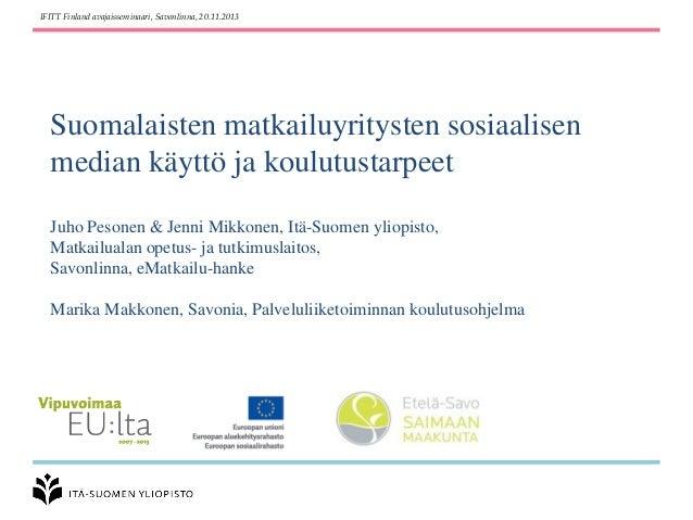 IFITT Finland avajaisseminaari, Savonlinna, 20.11.2013  Suomalaisten matkailuyritysten sosiaalisen median käyttö ja koulut...
