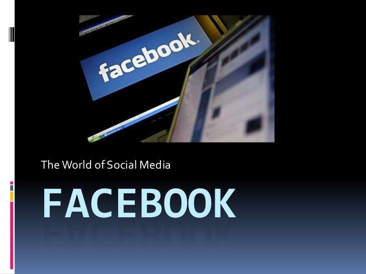 Facebook<br />The World of Social Media<br />