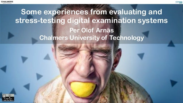 Some experiences from evaluating and stress-testing digital examination systems Per Olof Arnäs Chalmers University of Tech...