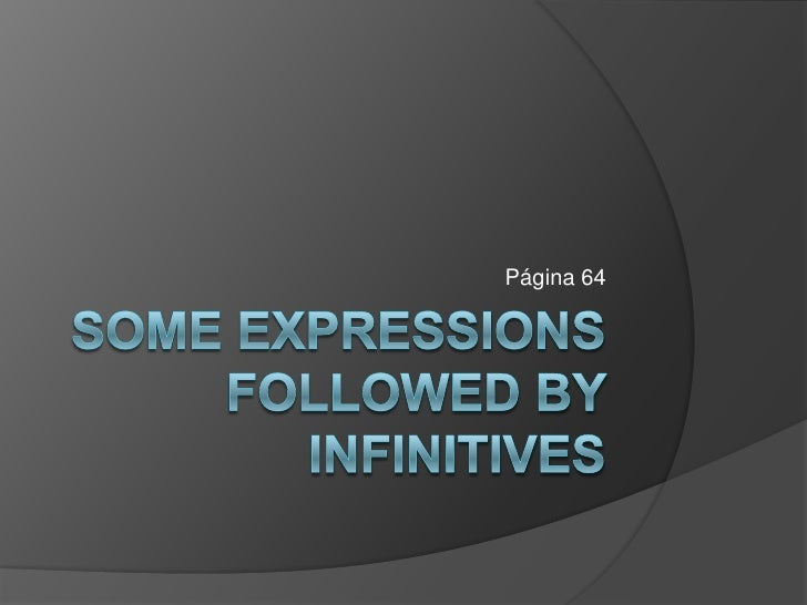 Some expressions followed by infinitives<br />Página 64<br />