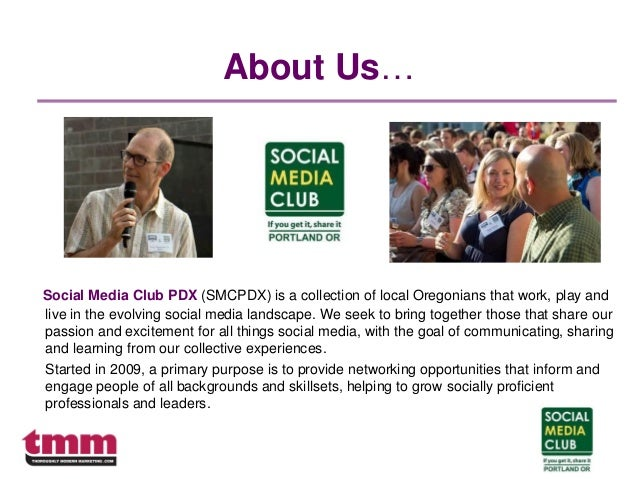 About Us… Social Media Club PDX (SMCPDX) is a collection of local Oregonians that work, play and live in the evolving soci...