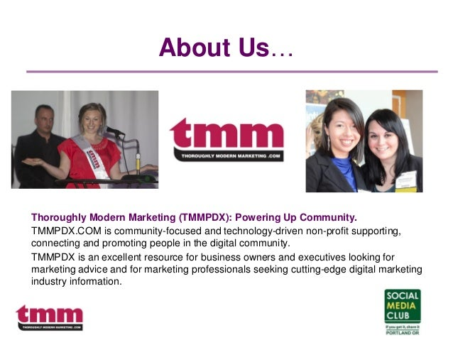 About Us… Thoroughly Modern Marketing (TMMPDX): Powering Up Community. TMMPDX.COM is community-focused and technology-driv...
