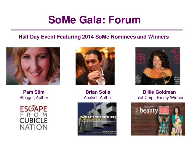 SoMe Gala: Forum Half Day Event Featuring 2014 SoMe Nominees and Winners Pam Slim Blogger, Author Brian Solis Analyst, Aut...