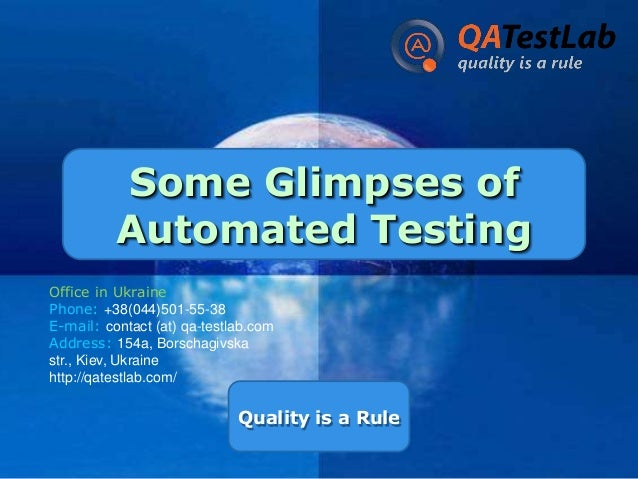 Some Glimpses of Automated Testing Office in Ukraine Phone: +38(044)501-55-38 E-mail: contact (at) qa-testlab.com Address:...