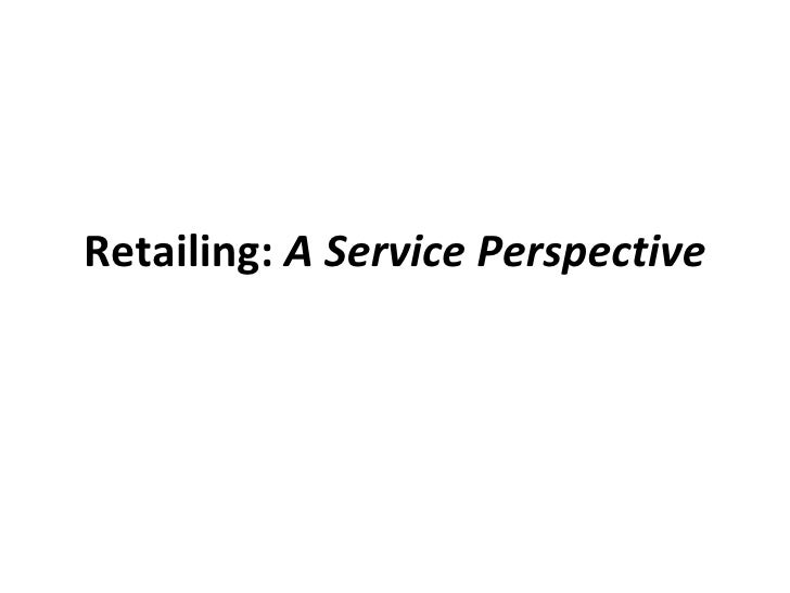 Retailing:  A Service Perspective