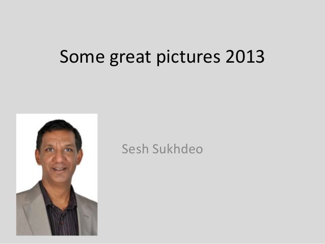 Some great pictures 2013 Sesh Sukhdeo