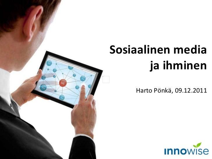 Sosiaalinen media ja ihminen Harto Pönkä, 09.12.2011