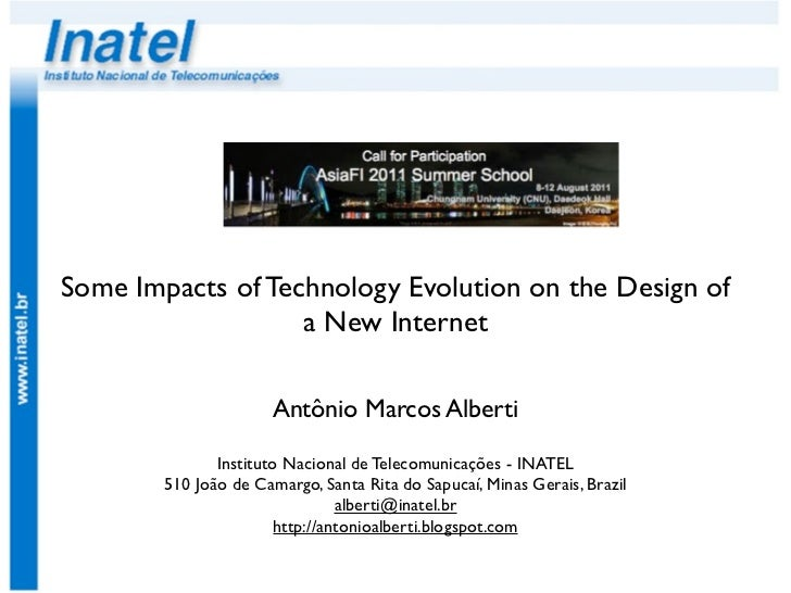 Some Impacts of Technology Evolution on the Design of                   a New Internet                      Antônio Marcos...