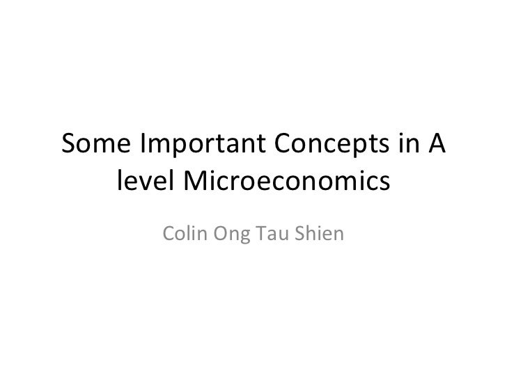 Some Important Concepts in A level Microeconomics Colin Ong Tau Shien