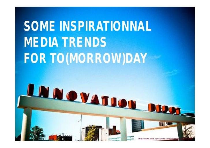 SOME INSPIRATIONNALMEDIA TRENDSFOR TO(MORROW)DAY                http://www.flickr.com/photos/mojodenbowsphotostudio