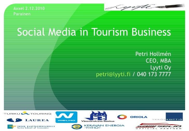 Social Media in Tourism Business Petri Hollmén CEO, MBA Lyyti Oy [email_address]  / 040 173 7777 Axxel 2.12.2010 Parainen