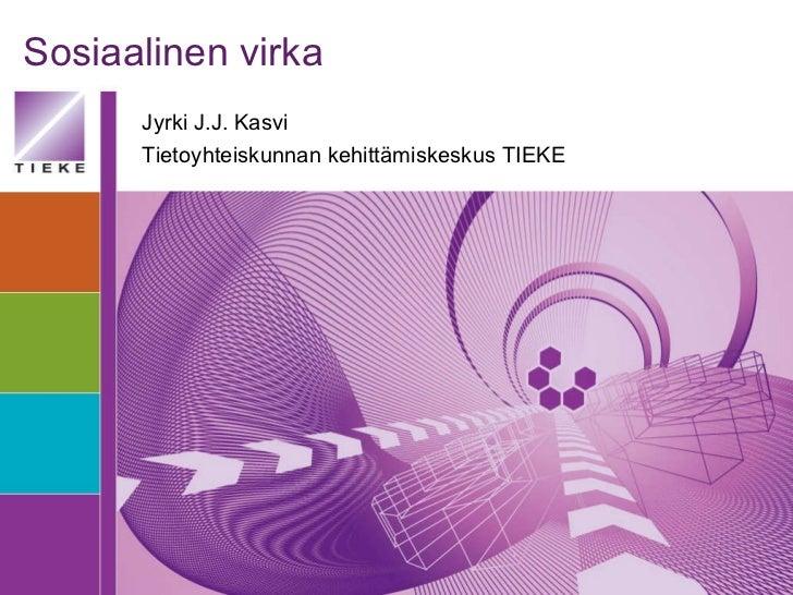 Sosiaalinen virka Jyrki J.J. Kasvi Tietoyhteiskunnan kehittämiskeskus TIEKE