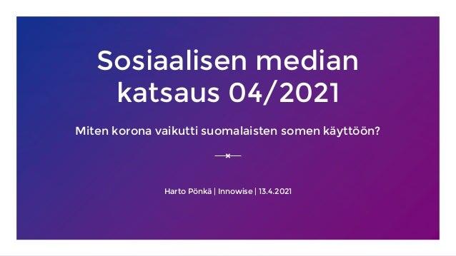 Sosiaalisen median katsaus 04/2021