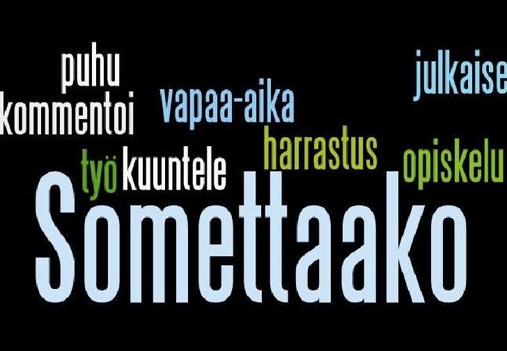 Somettaako sua?<br />Miten yhdistän sosiaalista mediaa opintoihin<br />10/5/2011<br />Irma Mänty, eLearning manager<br />