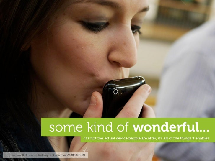 some kind of wonderful...                                                     it's not the actual device people are after,...