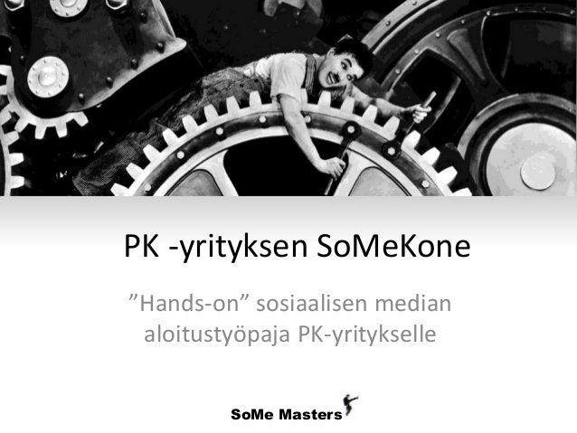 """SoMe Masters PK -yrityksen SoMeKone """"Hands-on"""" sosiaalisen median aloitustyöpaja PK-yritykselle"""