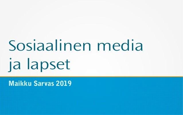 Sosiaalinen media ja lapset Maikku Sarvas 2019