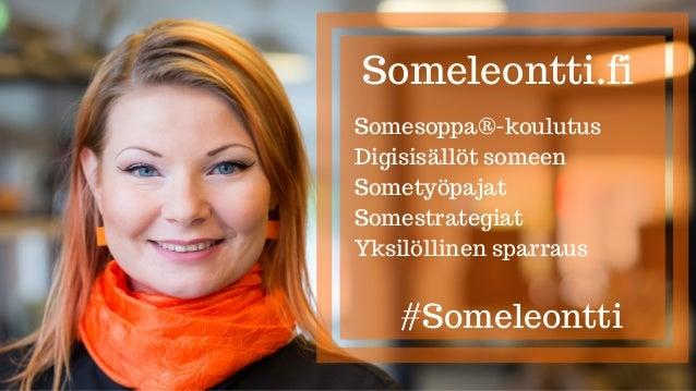 Someleontti.fi #Someleontti Somesoppa�-koulutus Digisis�ll�t someen Somety�pajat Somestrategiat Yksil�llinen sparraus
