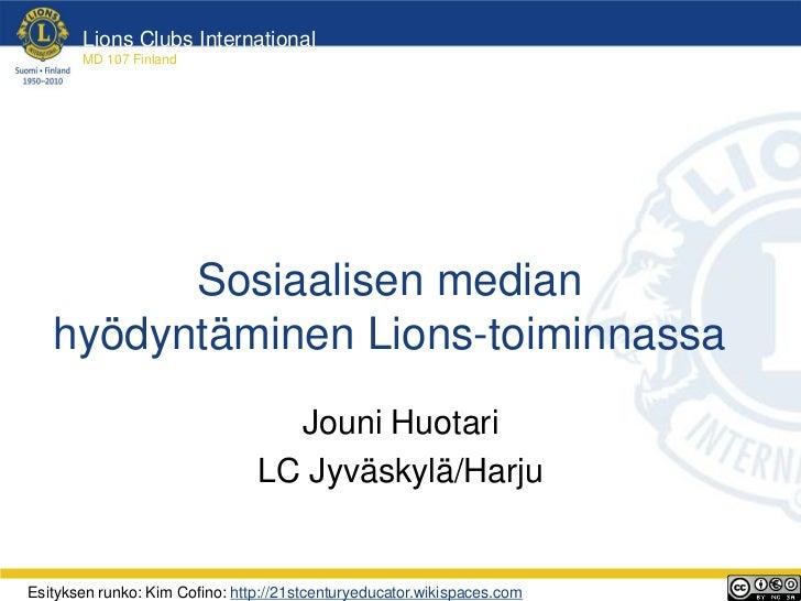 Lions Clubs International       MD 107 Finland         Sosiaalisen median   hyödyntäminen Lions-toiminnassa               ...