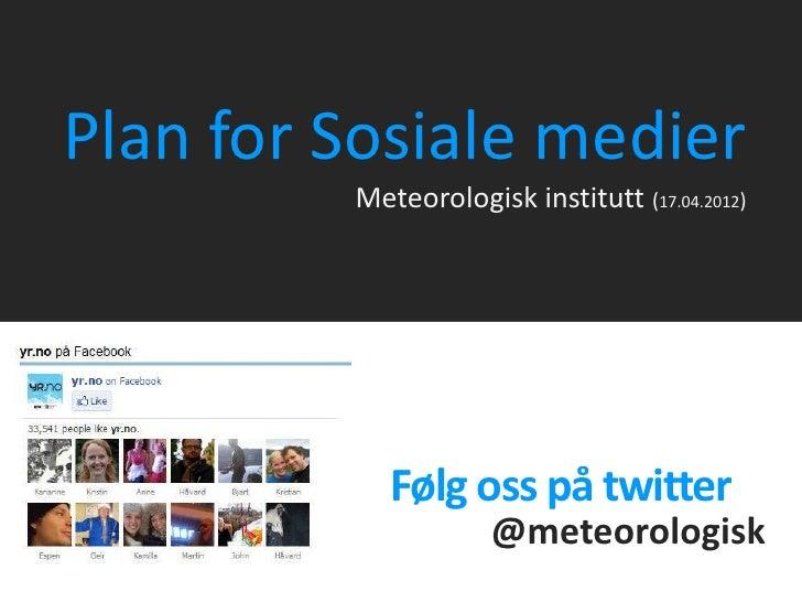 Plan for Sosiale medier            Meteorologisk institutt (17.04.2012)               Følg oss på twitter                 ...