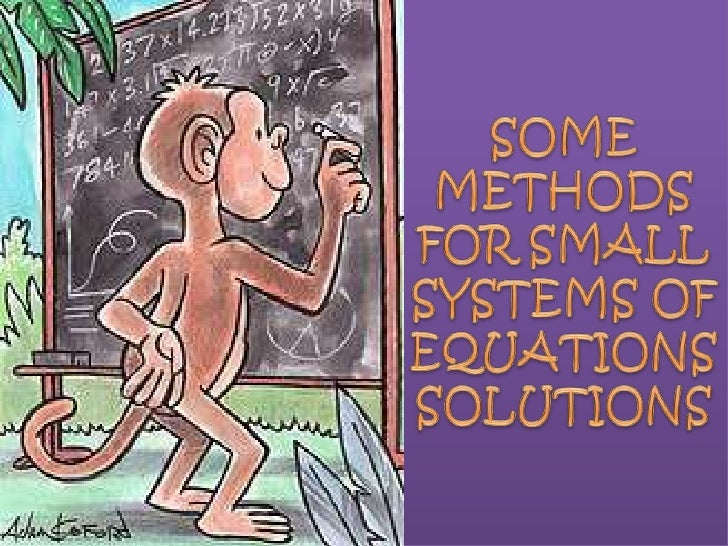 SOME METHODS FOR SMALL SYSTEMS OF EQUATIONS SOLUTIONS<br />