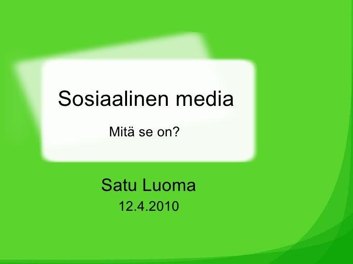 Sosiaalinen media Satu Luoma 12.4.2010 Mitä se on?