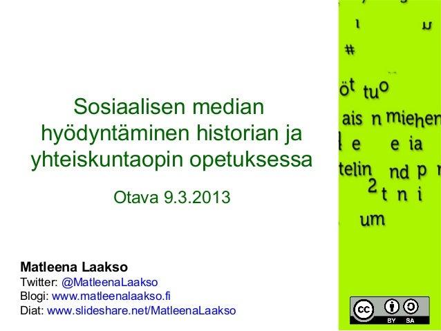 Sosiaalisen median  hyödyntäminen historian ja yhteiskuntaopin opetuksessa                Otava 9.3.2013Matleena LaaksoTwi...