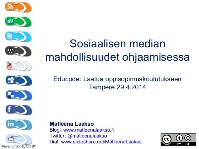 Sosiaalisen median mahdollisuudet ohjaamisessa Educode: Laatua oppisopimuskoulutukseen Tampere 29.4.2014 Matleena Laakso B...