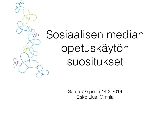 Sosiaalisen median opetuskäytön suositukset Some-ekspertti 14.2.2014 Esko Lius, Omnia