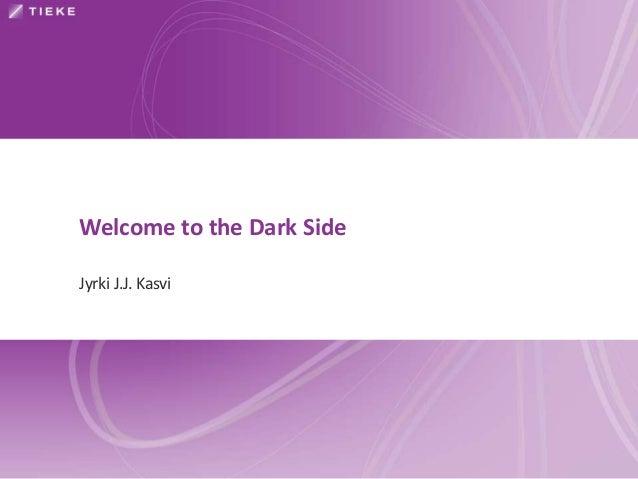 Welcome to the Dark SideJyrki J.J. Kasvi