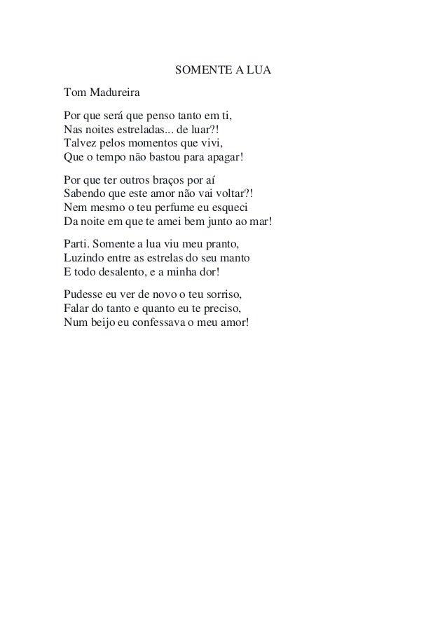 SOMENTE A LUA Tom Madureira Por que será que penso tanto em ti, Nas noites estreladas... de luar?! Talvez pelos momentos q...