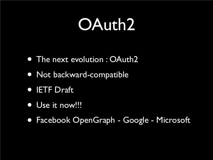 OAuth2• The next evolution : OAuth2• Not backward-compatible• IETF Draft• Use it now!!!• Facebook OpenGraph - Google - Mic...