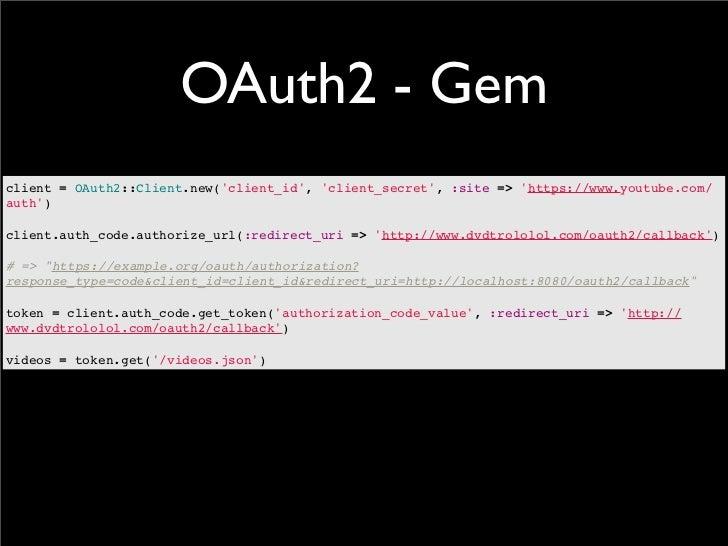 OAuth2 - Gemclient = OAuth2::Client.new(client_id, client_secret, :site => https://www.youtube.com/auth)client.auth_code.a...
