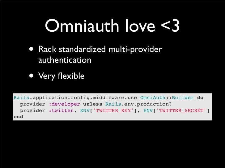 Omniauth love <3    • Rack standardized multi-provider       authentication    • Very flexibleRails.application.config.midd...