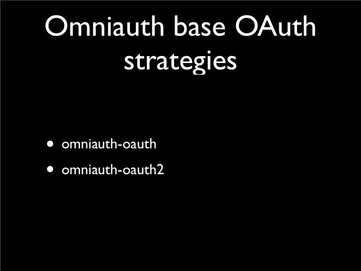 Omniauth base OAuth     strategies• omniauth-oauth• omniauth-oauth2