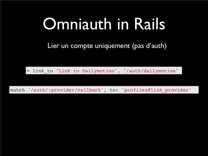 """Omniauth in Rails            Lier un compte uniquement (pas d'auth)     = link_to """"Link to Dailymotion"""", """"/auth/dailymotio..."""