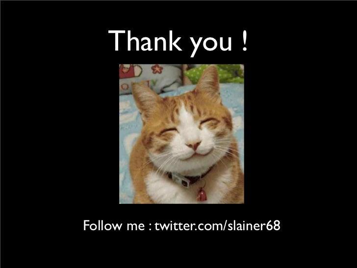 Thank you !Follow me : twitter.com/slainer68