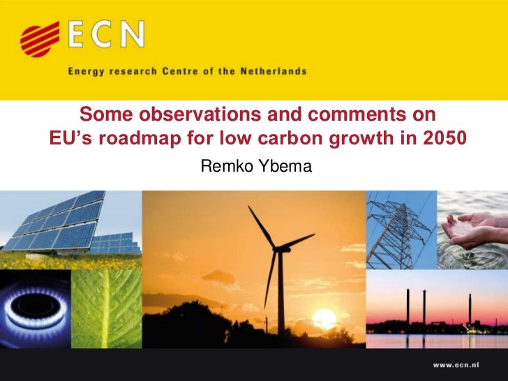 Some observations and comments on EU's roadmap for low carbon growth in 2050<br />Remko Ybema<br />