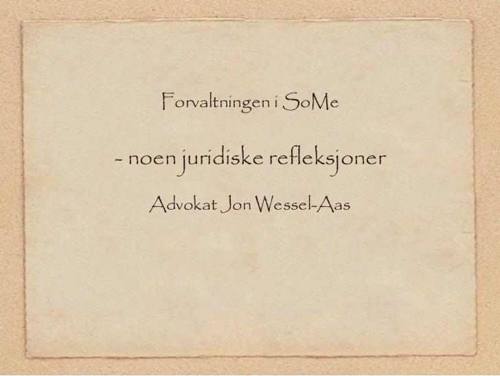 Forvaltningen i SoMe- noen juridiske refleksjoner   Advokat Jon Wessel-Aas