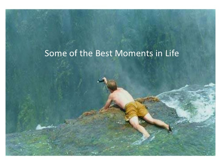 Some of the Best Moments in Life<br />