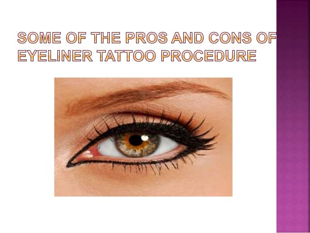 Some of the pros and cons of eyeliner tattoo procedure for Pros and cons of getting a tattoo